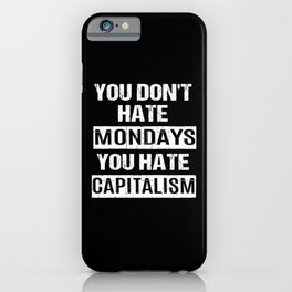 Capitalism Anti Capitalist Dont Hate Mondays iPhone Case