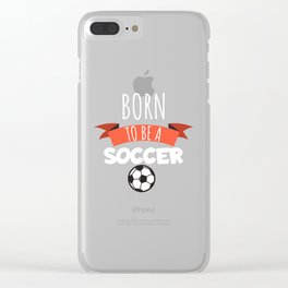 Born to be a soccer Clear iPhone Case