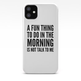 A Fun Thing To Do In The Morning Is Not Talk To Me iPhone Case