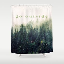 go outside Shower Curtain