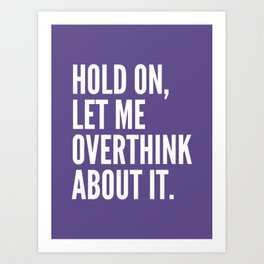 Hold On Let Me Overthink About It (Ultra Violet) Art Print