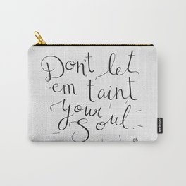 Don't Let Em Taint Your Soul Carry-All Pouch