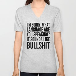 I'm Sorry, What Language Are You Speaking? It Sounds Like Bullshit Unisex V-Neck
