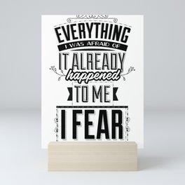 Everything I was afraid of, it already happened to me. I fear nothing Mini Art Print