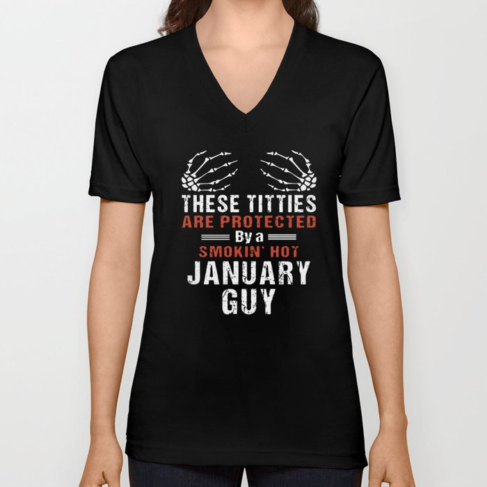 These Titties Are Protected By A Smoking Hot January Guy Birthday T Shirts Unisex V Neck