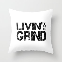 Living The Grind - For Sarcastic Hard Working People Throw Pillow