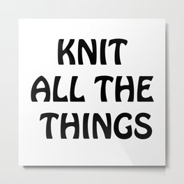 Knit All the Things in Black Transparent Metal Print