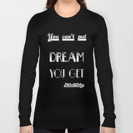 You can't put a limit on anything. The more you dream, the farther you get. - Michael Phelps Long Sleeve T-shirt