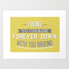I Want To Chase Forever Down With You Around Art Print