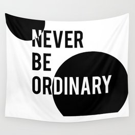 Never Be Ordinary Wall Tapestry