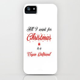 All I Want For Christmas Is A Vegan Girlfriend iPhone Case
