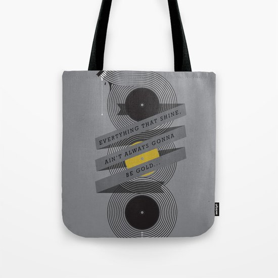 Ain't always gonna be gold... Tote Bag