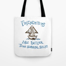 Friendships are better than real ships  Tote Bag