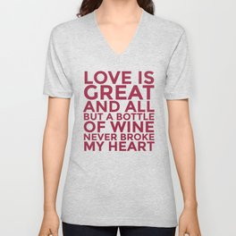 Love is Great and All But a Bottle of Wine Never Broke My Heart (Burgundy Red) Unisex V-Neck