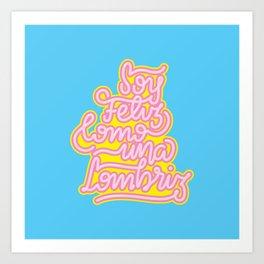 Feliz como lombriz Art Print