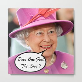 The British Queen Elizabeth II Does One Feel The Love Metal Print