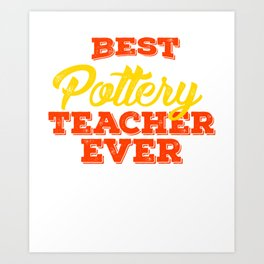 Best Pottery Teacher Ever, Clay Pottery, Ceramics Art Print