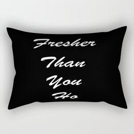 Fresher Than You ho Rectangular Pillow