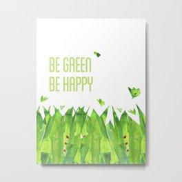 Be green, be happy Metal Print