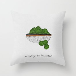 Everyday I'm Brusselin', Funny Art Throw Pillow