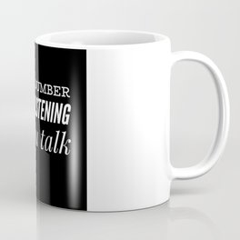 Dumber listening to you Coffee Mug