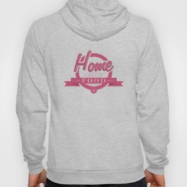 Home is where the food is  Hoody