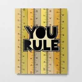 You Rule Metal Print