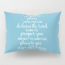 Jeremiah 29:11, for I Know The Plans for You declares the LORD Pillow Sham