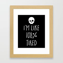 108% Tired Funny Quote Framed Art Print