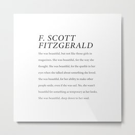 F. Scott Fitzgerald She was Beautiful Down To Her Soul  Metal Print
