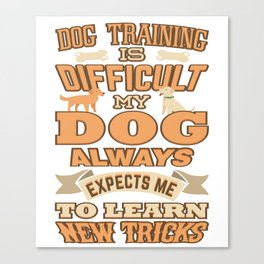 Dog Training Is Difficult New Tricks Canvas Print