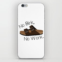 No Birk No Work iPhone Skin