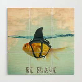 Be Brave - Brilliant Disguise Wood Wall Art