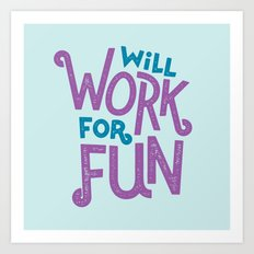Will Work For Fun Art Print