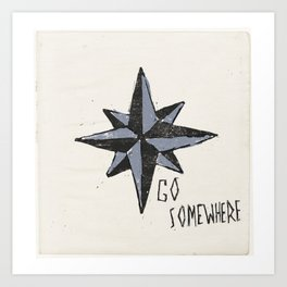 Go Somewhere Art Print