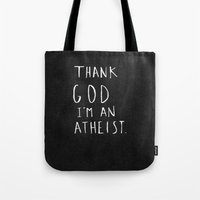 atheist Tote Bags featuring Thank God I'm an Atheist by Amy Veried