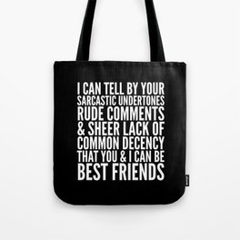 I CAN TELL BY YOUR SARCASTIC UNDERTONES, RUDE COMMENTS... CAN BE BEST FRIENDS (Black & White) Tote Bag