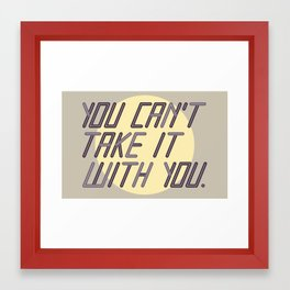 You Can't Take it With You Framed Art Print