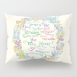 Take Heart - John 16:33 Pillow Sham