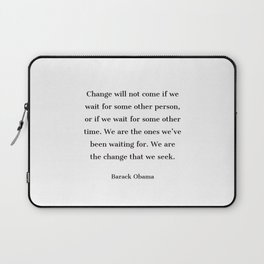 Change will not come if we wait for some other person - Barack Obama  quote Laptop Sleeve