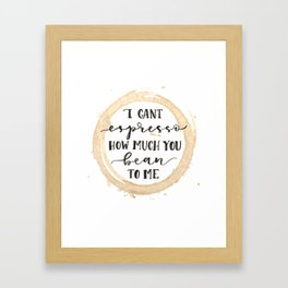 I Can't Espresso How Much You Bean To Me Framed Art Print