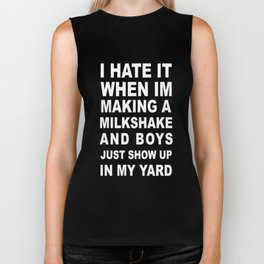 I Hate It When Im Making A Milkshake T-shirt Biker Tank