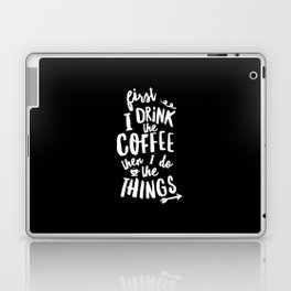 First I Drink the Coffee then I Do the Things black-white coffee shop poster design home wall decor Laptop & iPad Skin