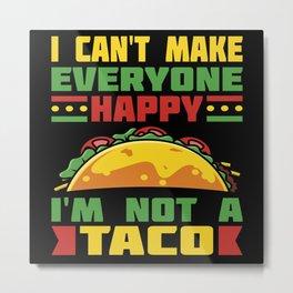 I Can't Make Everyone Happy Im Not Taco Metal Print