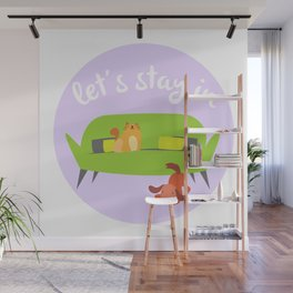 Let's Stay In Wall Mural