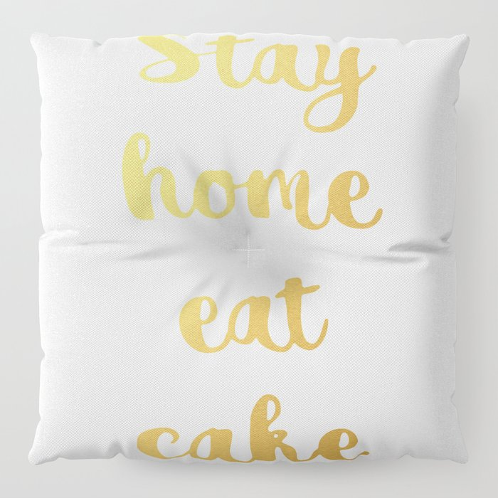 Stay home Eat cake Floor Pillow