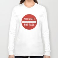 lotr Long Sleeve T-shirts featuring you shall not pass by jerbing