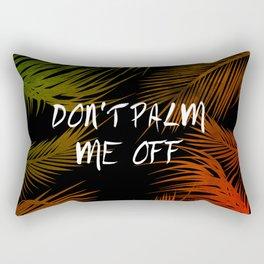 DON'T PALM ME OFF Rectangular Pillow