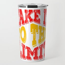 "Colorful and creative tee design made exactly for you! ""Take It To The Limit"" tee for you! Travel Mug"