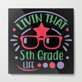 Livin That 5th Grade Life Metal Print